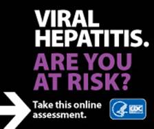 VIRAL HEPATITIS. ARE YOU AT RISK? Take this online assessment to see if you're at risk. https://www.cdc.gov/hepatitis/riskassessment/